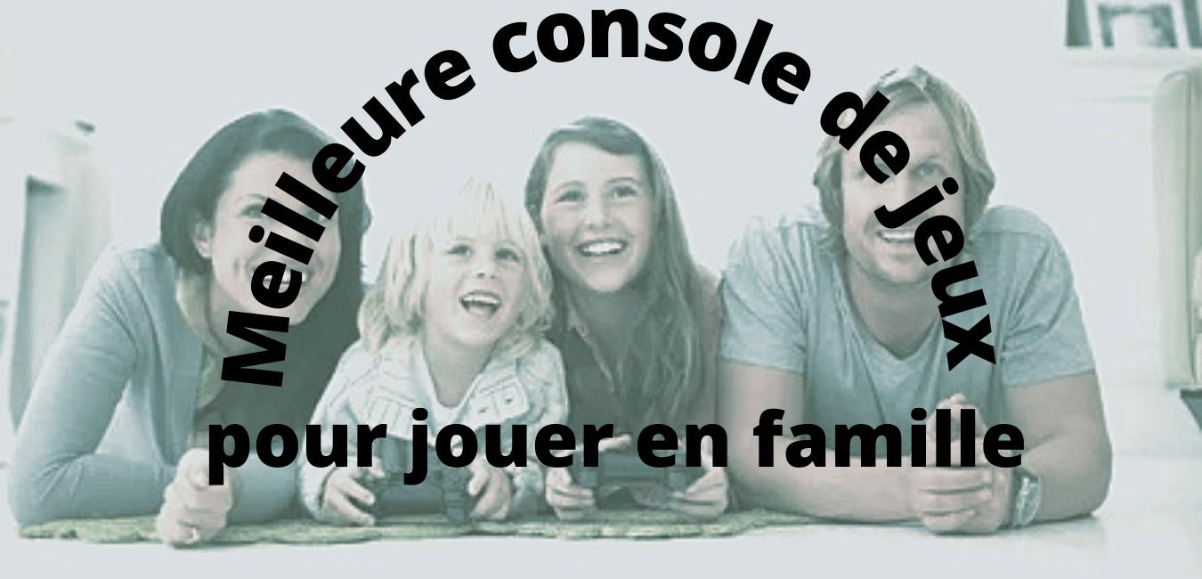 Quelle console pour jouer en famille ?